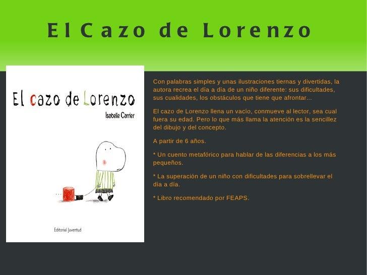 E l C a zo de Lore nzo        Con palabras simples y unas ilustraciones tiernas y divertidas, la        autora recrea el d...