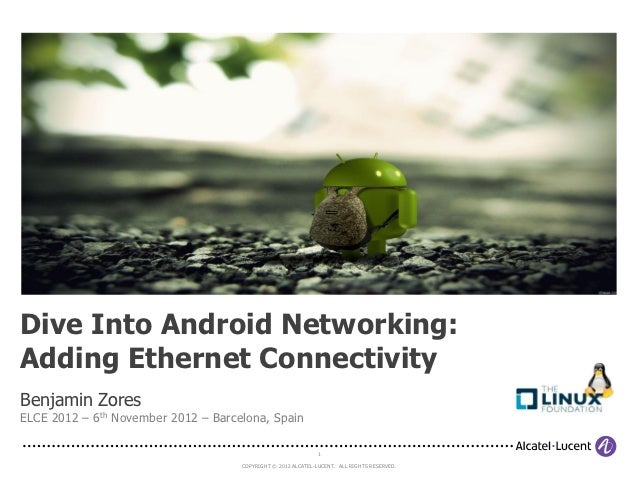 Dive Into Android Networking:Adding Ethernet ConnectivityBenjamin ZoresELCE 2012 – 6th November 2012 – Barcelona, Spain   ...