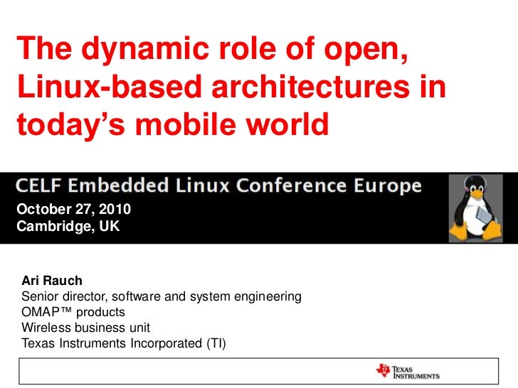 The dynamic role of open, Linux-based architectures in today's mobile world<br />October 27, 2010<br />Cambridge, UK<br />...