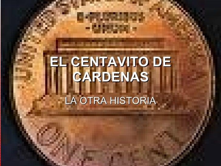 EL CENTAVITO DE CARDENAS LA OTRA HISTORIA