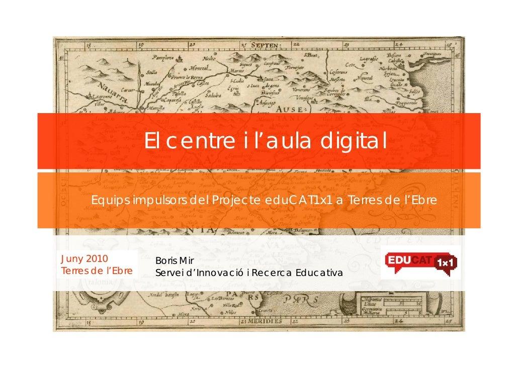 El centre i l'aula digital, estat de la qüestió - EduCAT1x1 - Terres de l'Ebre -  Juny 2010