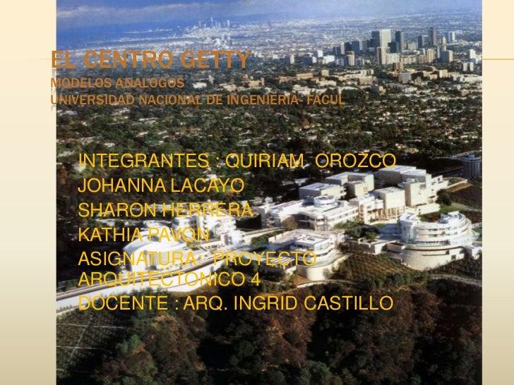 EL CENTRO GETTYMODELOS ANALOGOSUNIVERSIDAD NACIONAL DE INGENIERIA- FACUL<br />INTEGRANTES : QUIRIAM  OROZCO <br />JOHANNA ...