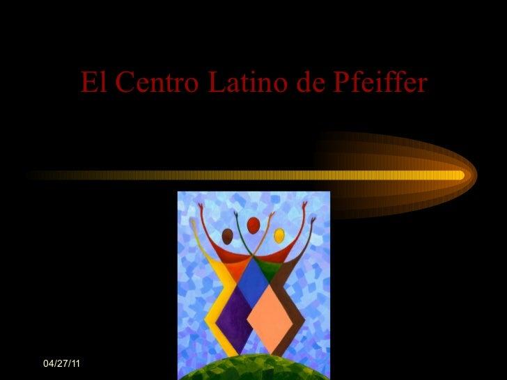 El centro latino de pfeiffer presentation