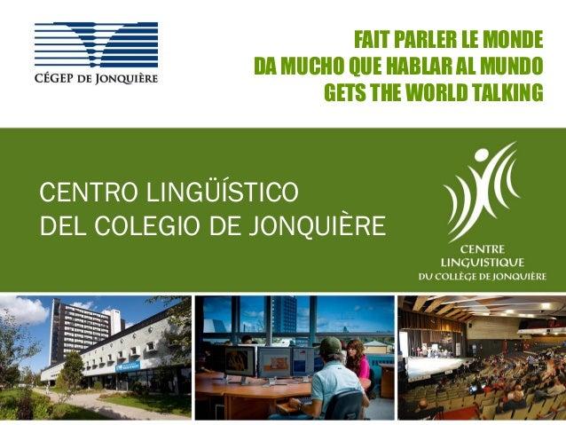 FAIT PARLER LE MONDE DA MUCHO QUE HABLAR AL MUNDO GETS THE WORLD TALKING CENTRO LINGÜÍSTICO DEL COLEGIO DE JONQUIÈRE