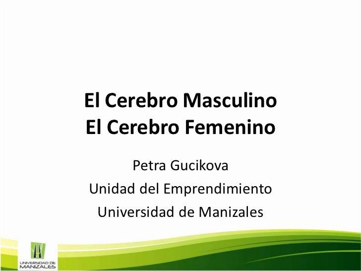 El Cerebro MasculinoEl Cerebro Femenino      Petra GucikovaUnidad del Emprendimiento Universidad de Manizales