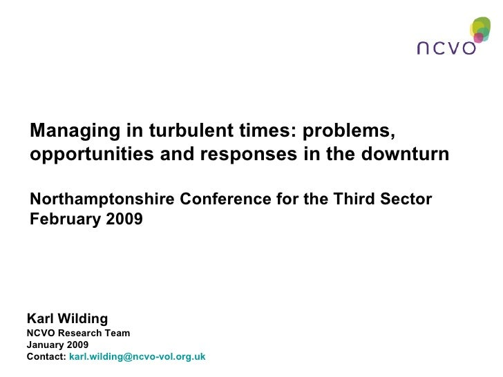 Managing in turbulent times: problems, opportunities and responses in the downturn Northamptonshire Conference for the Thi...