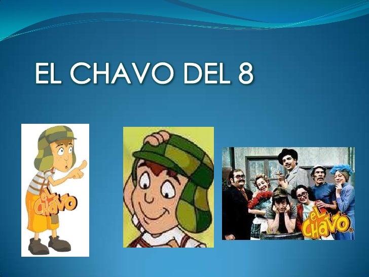 """¿Qué es el """"Chavo del 8""""? El     Chavo    del     Ocho      es     una     serie  cómica mexicana de televisión, creada p..."""