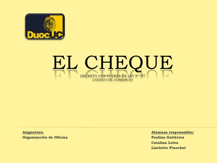 El Chequedecreto con fuerza de ley n°707 CODIGO DE COMERCIO<br />Alumnas responsables:<br />Paulina Gutiérrez<br />Catalin...