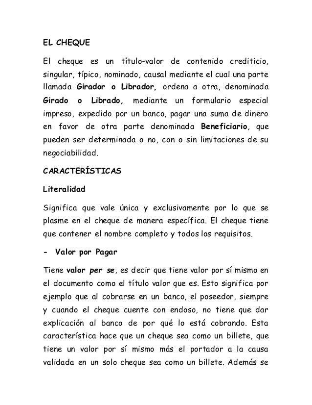 EL CHEQUE El cheque es un título-valor de contenido crediticio, singular, típico, nominado, causal mediante el cual una pa...