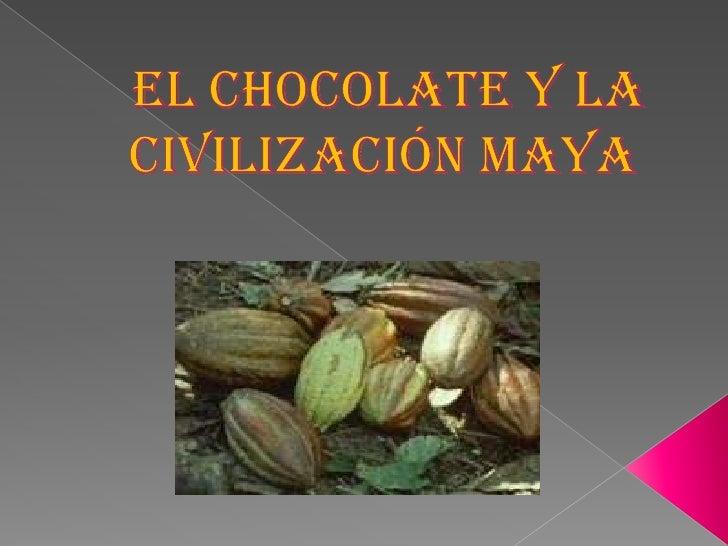EL CHOCOLATE y la civilización maya <br />