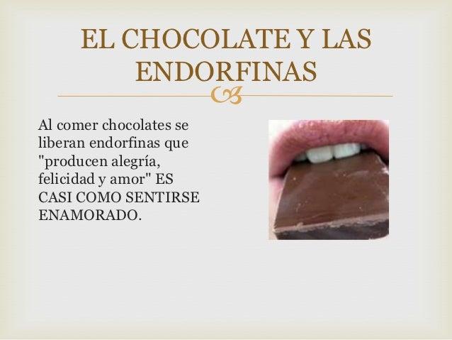 """EL CHOCOLATE Y LAS         ENDORFINAS                         Al comer chocolates seliberan endorfinas que""""producen alegr..."""