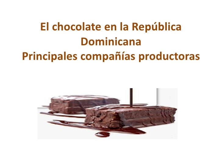 El chocolate en la República DominicanaPrincipales compañías productoras<br />