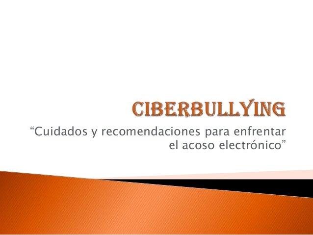 """""""Cuidados y recomendaciones para enfrentarel acoso electrónico"""""""