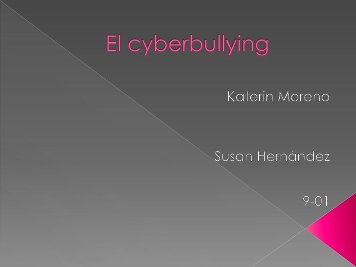 El cyberbullying<br />Katerin Moreno<br />Susan Hernández<br />9-01<br />