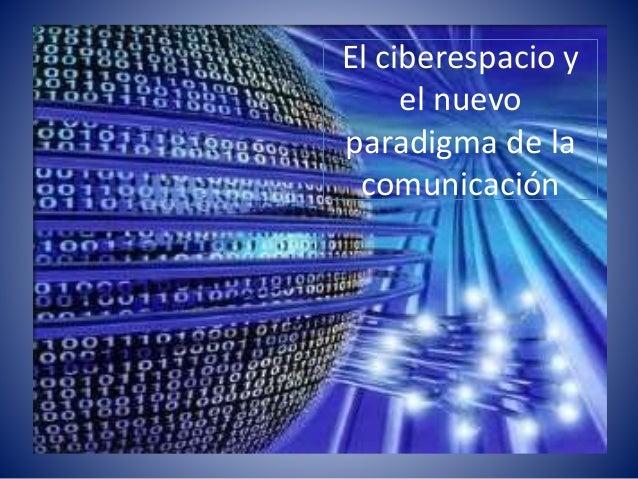 El ciberespacio y el nuevo paradigma de la comunicación