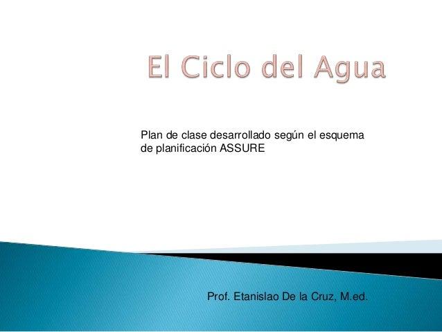 Plan de clase desarrollado según el esquema de planificación ASSURE Prof. Etanislao De la Cruz, M.ed.
