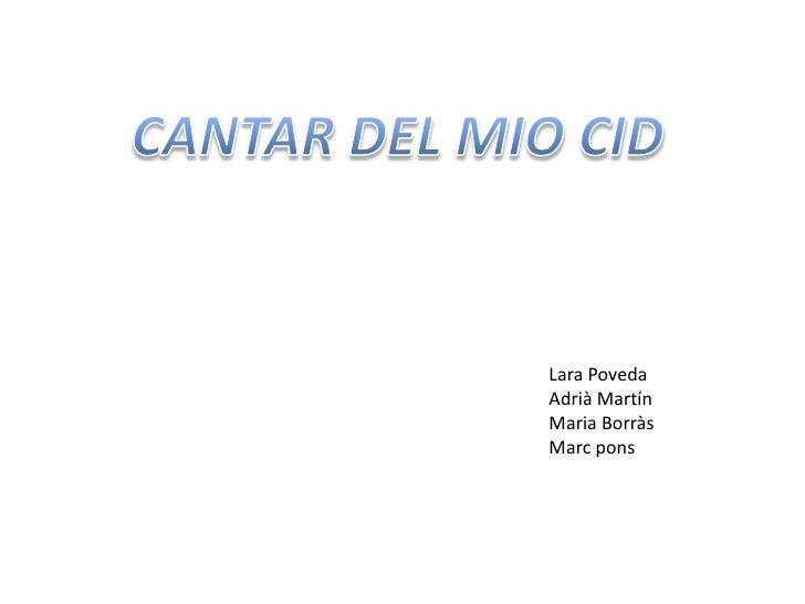 CANTAR DEL MIO CID<br />Lara Poveda<br />Adrià Martín<br />MariaBorràs<br />Marc pons<br />