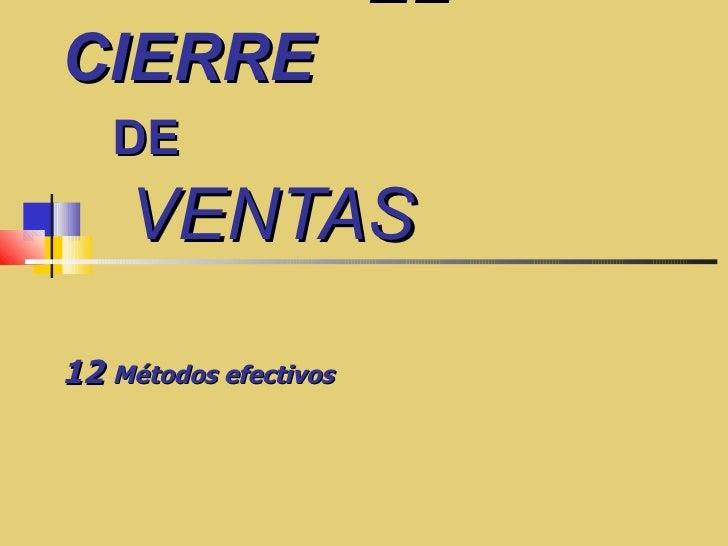 EL   CIERRE    DE   VENTAS   12  Métodos efectivos