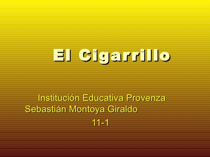 El Cigarrillo Institución Educativa Provenza Sebastián Montoya Giraldo 11-1