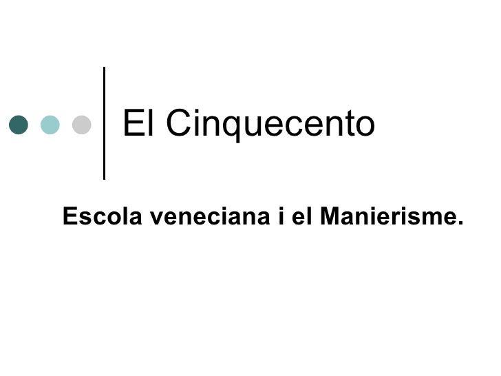 El Cinquecento Escola veneciana i el Manierisme.