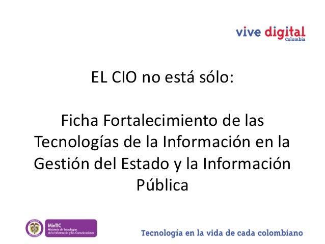 EL CIO no está sólo: Ficha Fortalecimiento de las Tecnologías de la Información en la Gestión del Estado y la Información ...