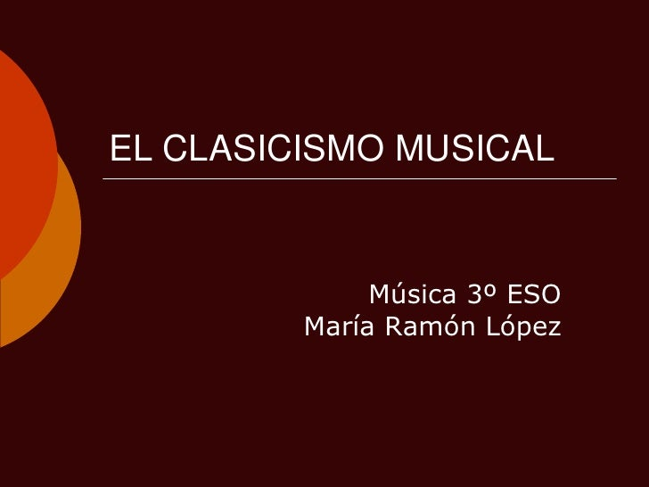 EL CLASICISMO MUSICAL<br />Música 3º ESOMaría Ramón López<br />