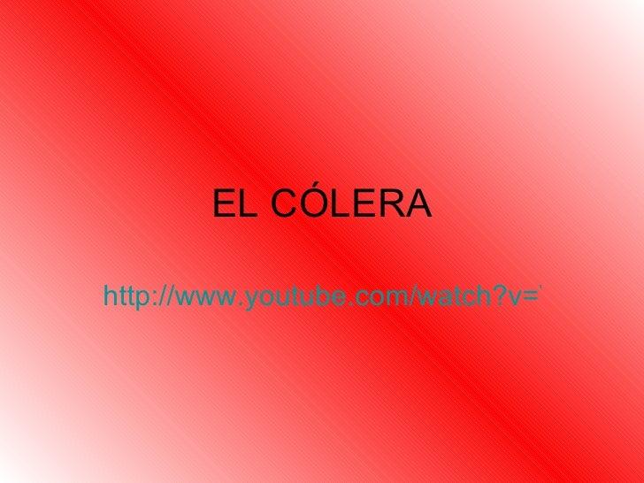 EL CÓLERAhttp://www.youtube.com/watch?v=VBfOa8P