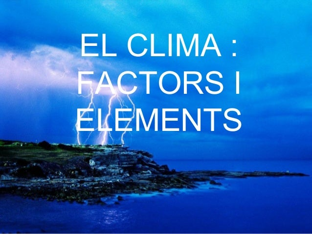 EL CLIMA :FACTORS IELEMENTS