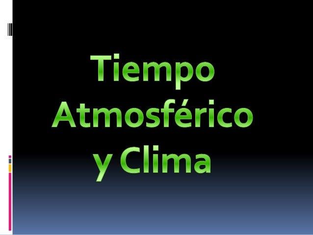 Tiempo atmosférico y climaLa atmósfera terrestre es un factor clave que sustenta el ecosistemaplanetario. Esta fina capa d...