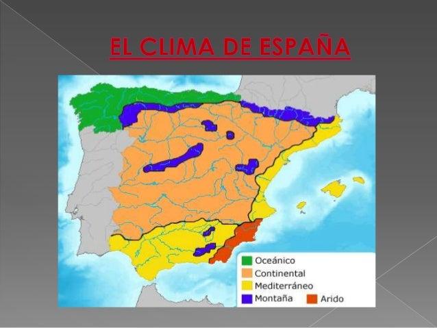 •En España el clima puede ser:•Clima oceánico.•Clima de montaña.•Clima mediterráneo de interior.•Clima mediterráneo típico...