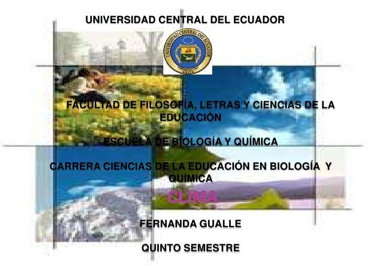 El clima Gabriela Fernanda Gualle Ch. UNIVERSIDAD CENTRAL ...