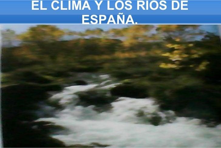 EL CLIMA Y LOS RIOS DE       ESPAÑA.