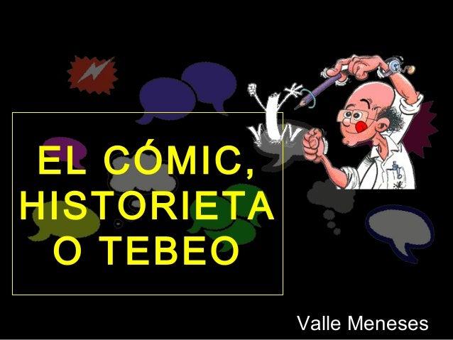 EL CÓMIC,HISTORIETA  O TEBEO             Valle Meneses