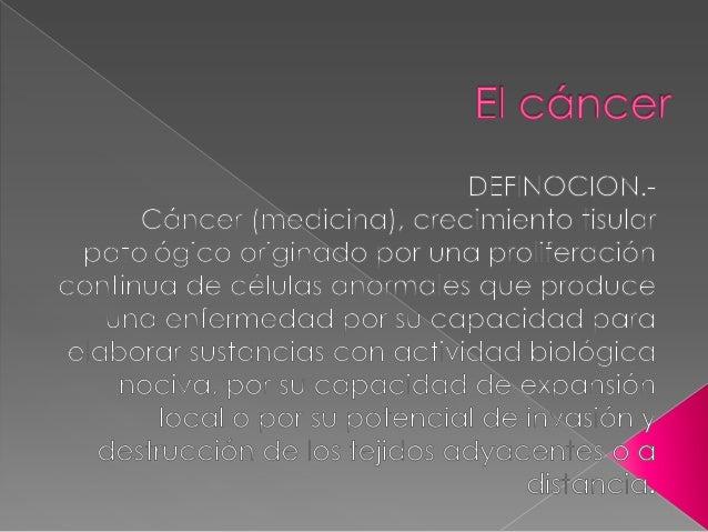    El cáncer, que puede originarse a partir    de cualquier tipo de célula de los    diferentes tejidos del organismo, no...