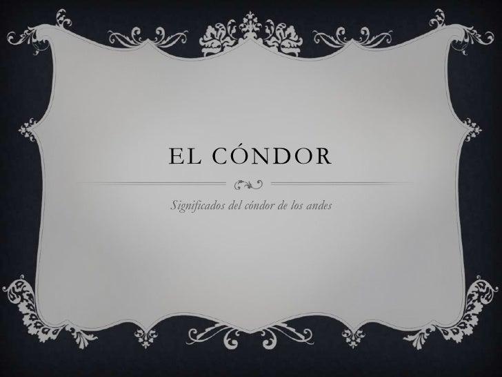 EL CÓNDORSignificados del cóndor de los andes