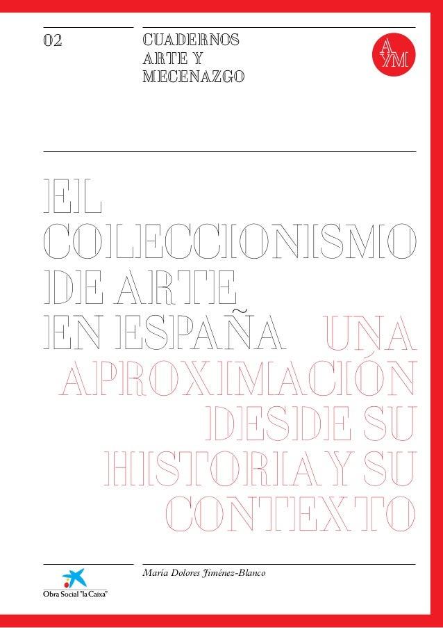EL COLECCIONISMO DE ARTE EN ESPANA UNA APROXIMACIÓN DESDE SU HISTORIAYSU CONTEXTO CUADERNOS ARTE Y MECENAZGO 02 María Dolo...