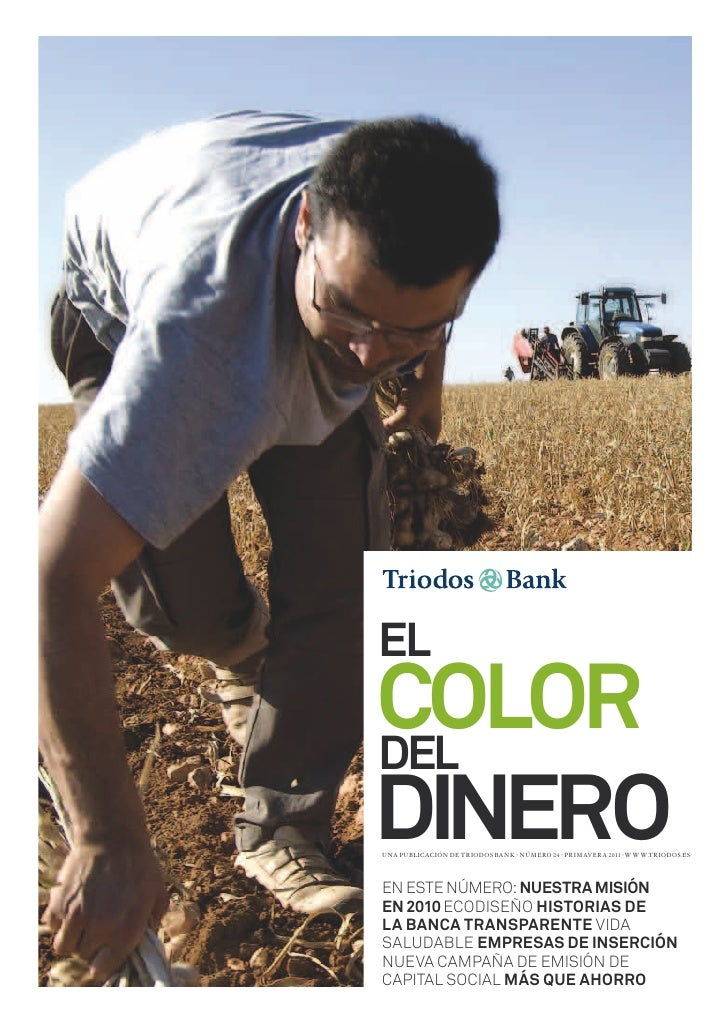 ELCOLORDELDINEROUNA PUBLICACIÓN DE TRIODOS BANK - NÚMERO 24 - PRIMAVERA 2011 -WWW.TRIODOS.ESEN ESTE NÚMERO: NUESTRA MISIÓN...