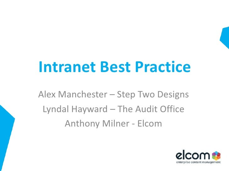 Intranet Best Practice<br />Alex Manchester – Step Two Designs<br />Lyndal Hayward – The Audit Office<br />Anthony Milner ...