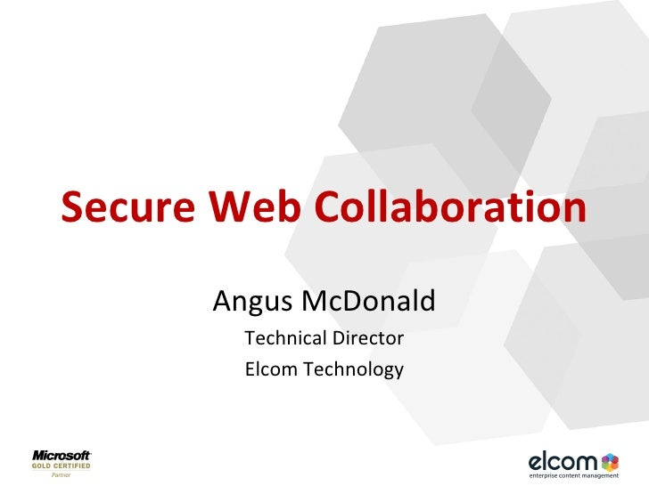 Secure Web Collaboration Angus McDonald Technical Director Elcom Technology
