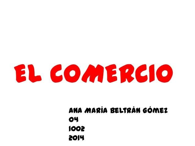 EL COMERCIO Ana María Beltrán Gómez 04 1002 2014