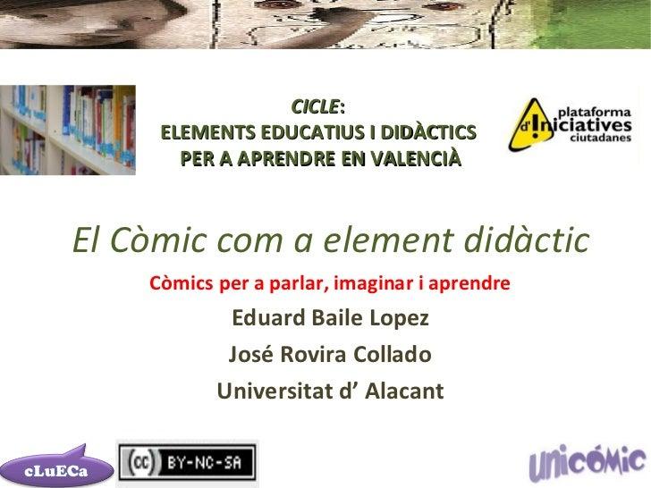 CICLE:     ELEMENTS EDUCATIUS I DIDÀCTICS       PER A APRENDRE EN VALENCIÀEl Còmic com a element didàctic    Còmics per a ...