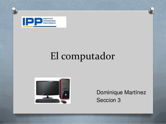 El computador         Dominique Martínez         Seccion 3