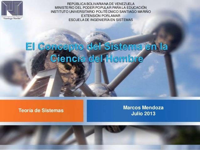Marcos Mendoza Julio 2013 Teoría de Sistemas REPÚBLICA BOLIVARIANA DE VENEZUELA MINISTERIO DEL PODER POPULAR PARA LA EDUCA...