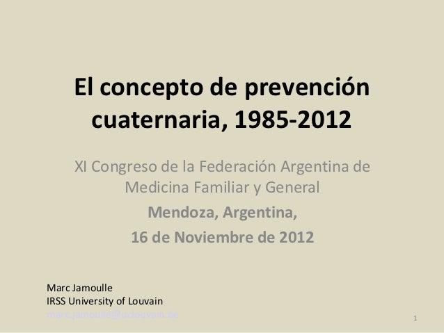El concepto de prevención       cuaternaria, 1985-2012     XI Congreso de la Federación Argentina de            Medicina F...