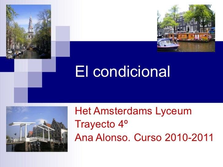 El condicional Het Amsterdams Lyceum Trayecto 4º Ana Alonso. Curso 2010-2011