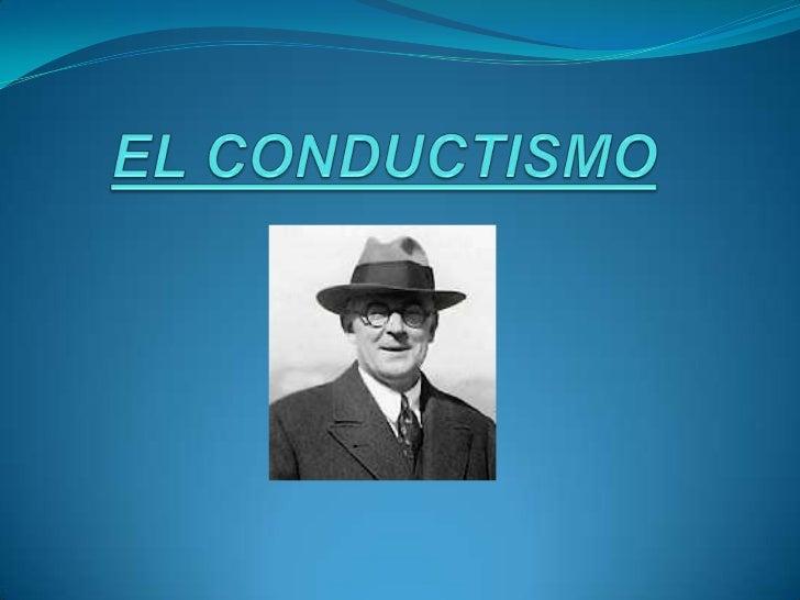 EL CONDUCTISMO          Es un movimiento en la psicología que se enfoca a el uso de procedimientos estrictamente experimen...