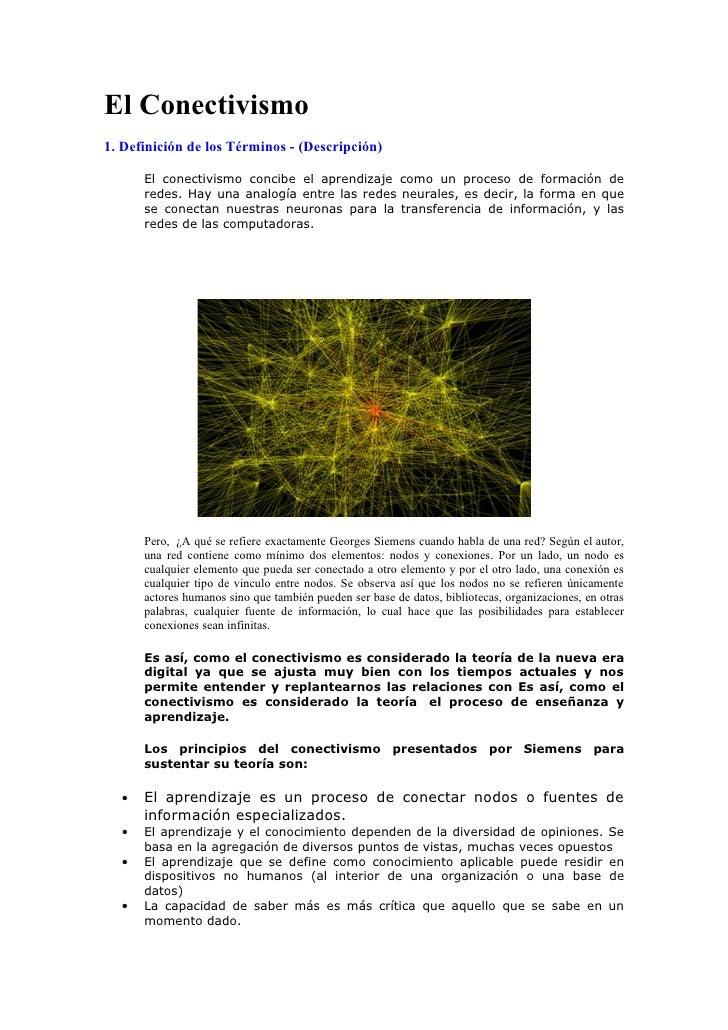 El Conectivismo1. Definición de los Términos - (Descripción)      El conectivismo concibe el aprendizaje como un proceso d...