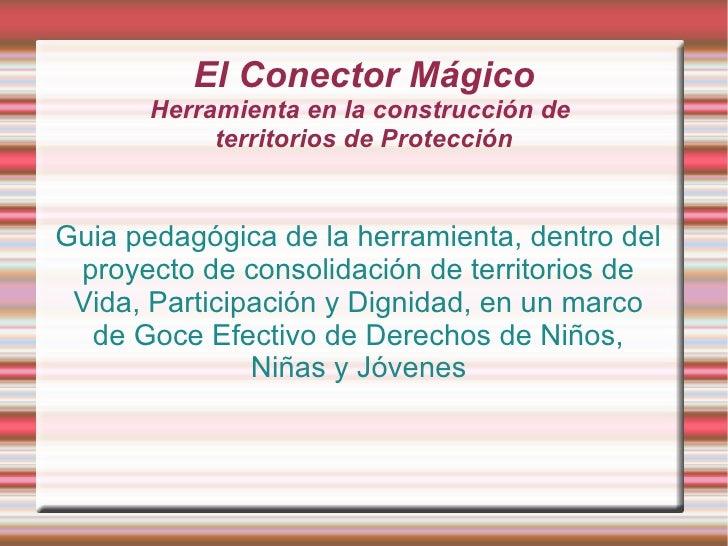El Conector Mágico       Herramienta en la construcción de            territorios de ProtecciónGuia pedagógica de la herra...