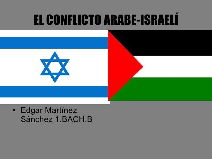 EL CONFLICTO ARABE-ISRAELÍ <ul><li>Edgar Martínez Sánchez 1.BACH.B </li></ul>