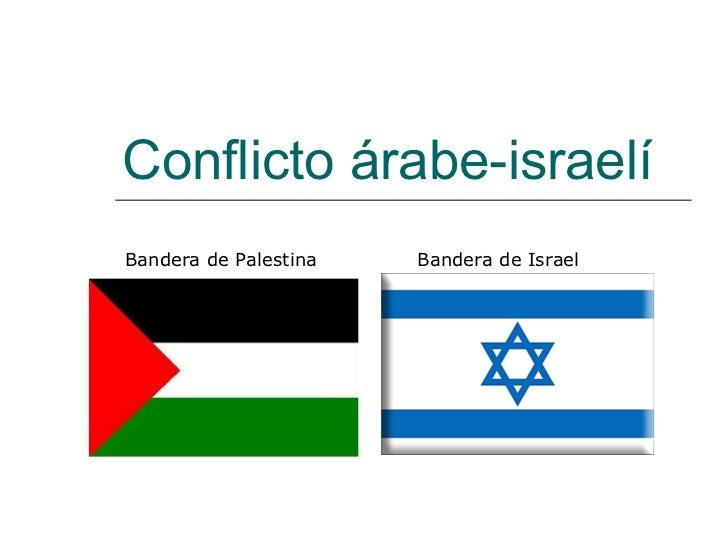 Conflicto árabe-israelí Bandera de Israel Bandera de Palestina